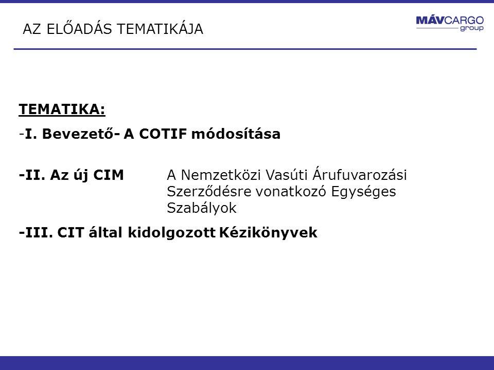 AZ ELŐADÁS TEMATIKÁJA TEMATIKA: I. Bevezető- A COTIF módosítása.