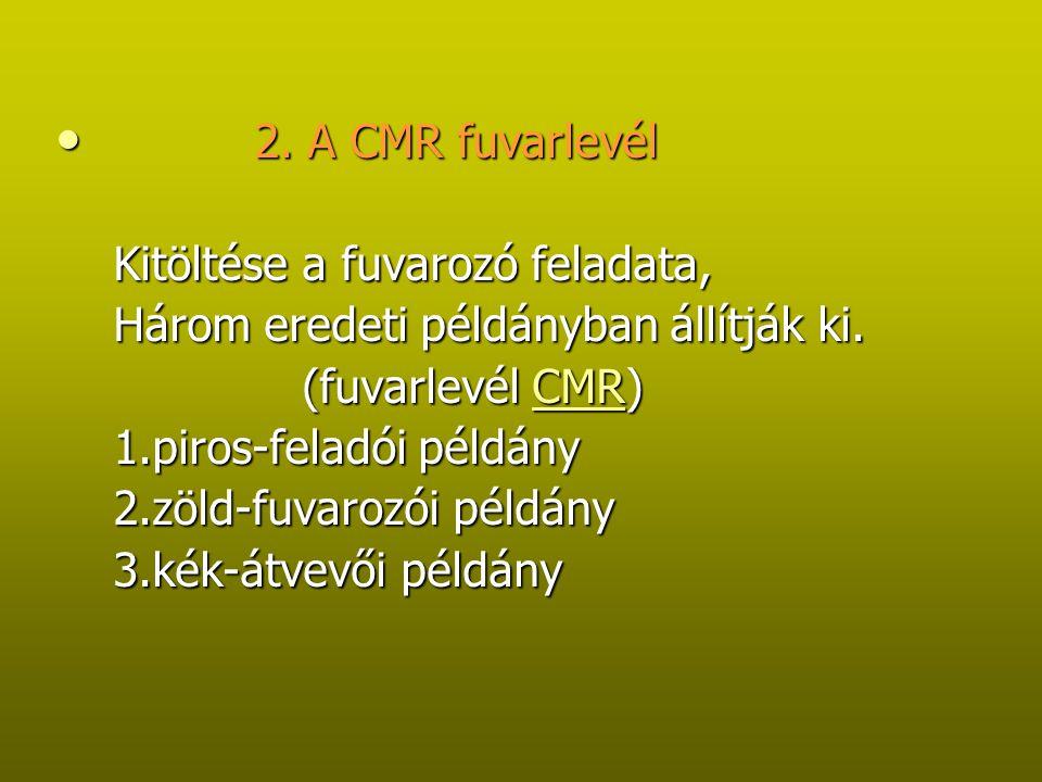 2. A CMR fuvarlevél Kitöltése a fuvarozó feladata, Három eredeti példányban állítják ki. (fuvarlevél CMR)