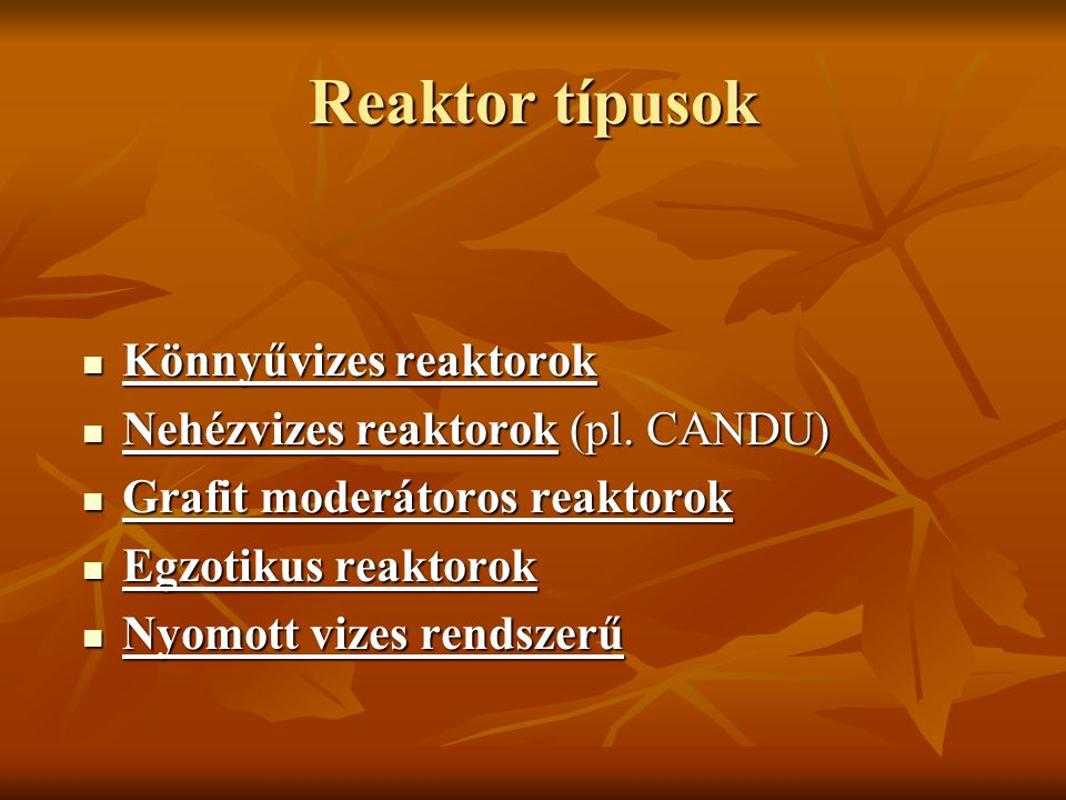 Reaktor típusok Könnyűvizes reaktorok Nehézvizes reaktorok (pl. CANDU)