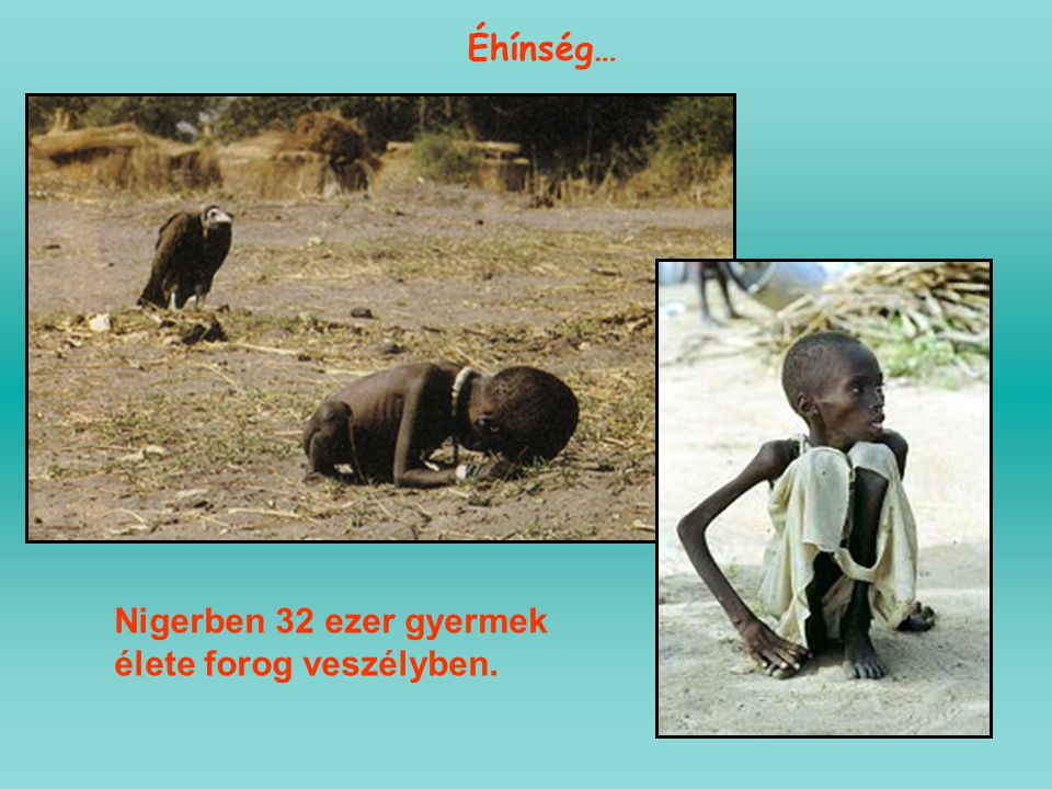 Éhínség… Nigerben 32 ezer gyermek élete forog veszélyben.