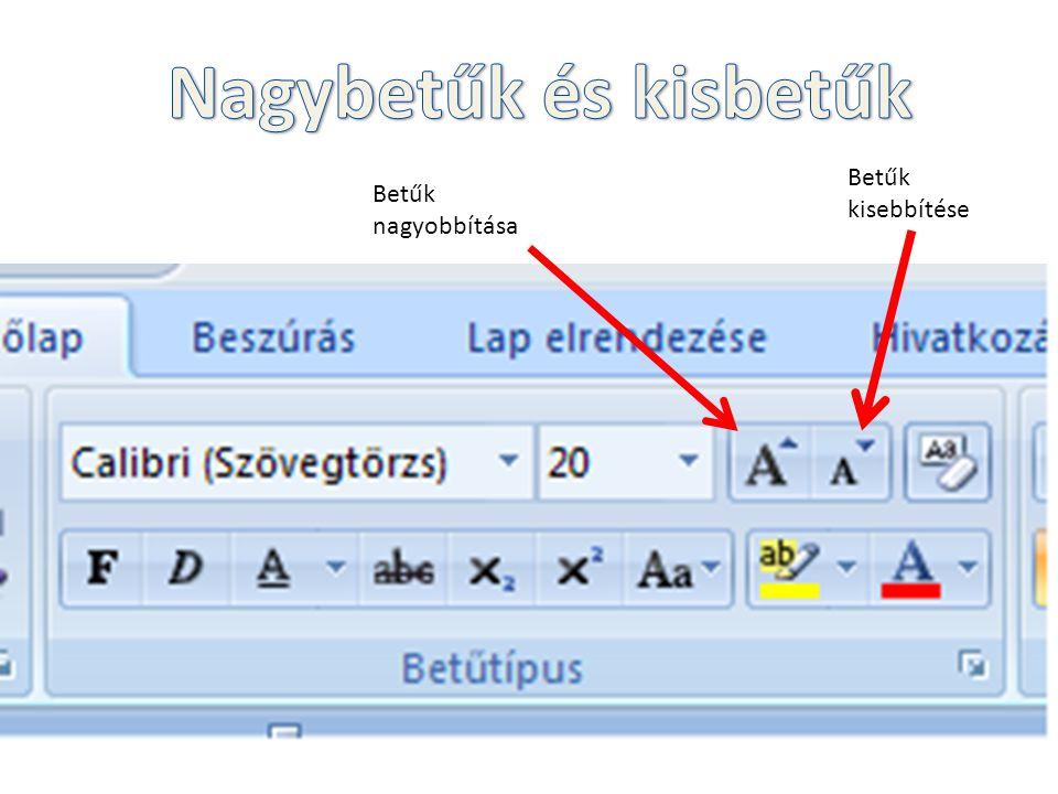 Nagybetűk és kisbetűk Betűk kisebbítése Betűk nagyobbítása