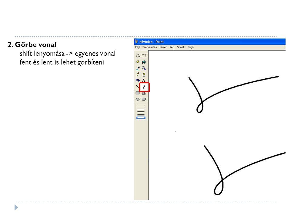 2. Görbe vonal shift lenyomása -> egyenes vonal fent és lent is lehet görbíteni