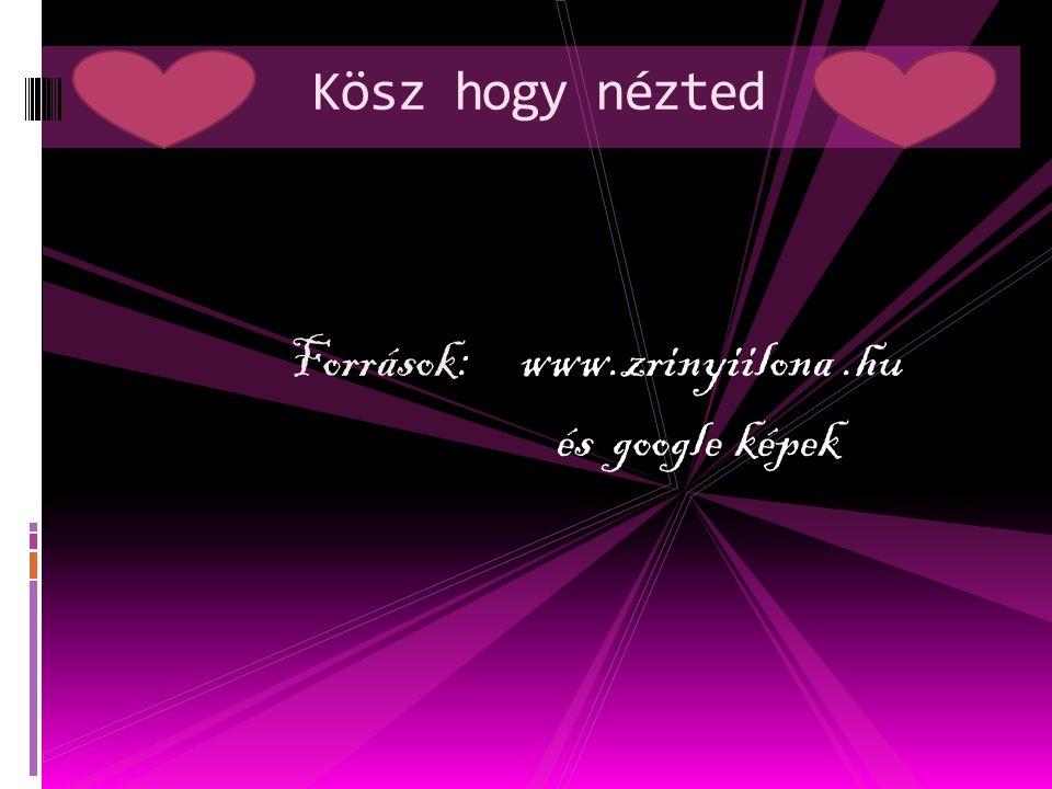 Források: www.zrinyiilona .hu és google képek