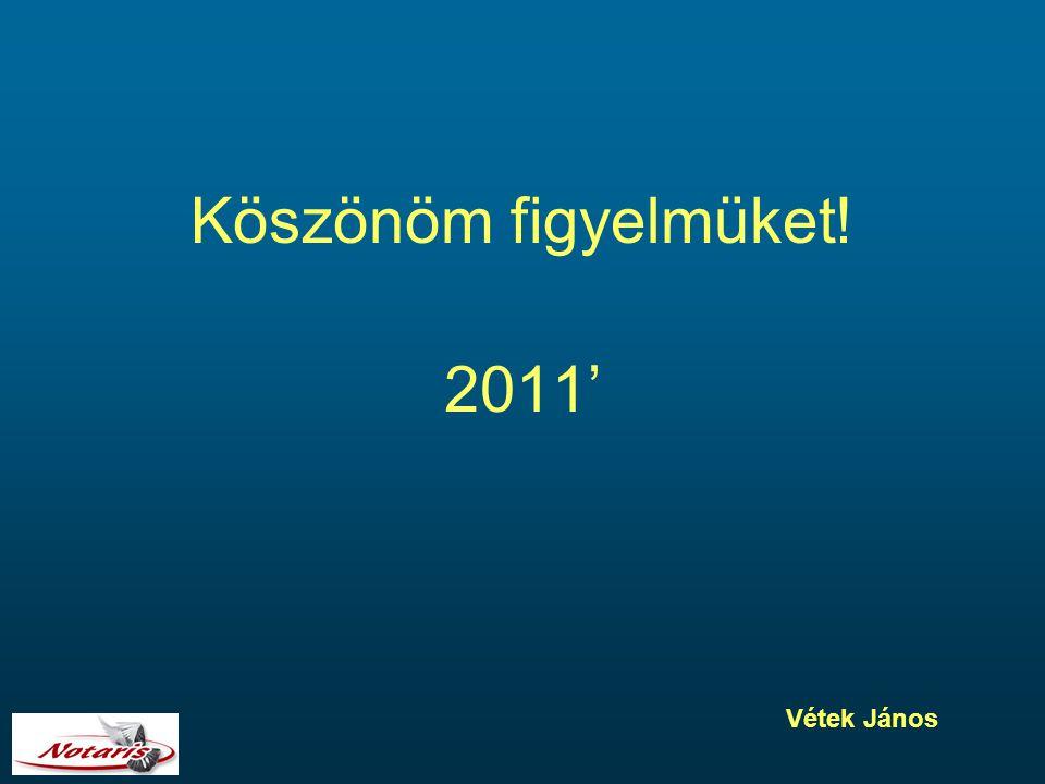 Köszönöm figyelmüket! 2011' Vétek János