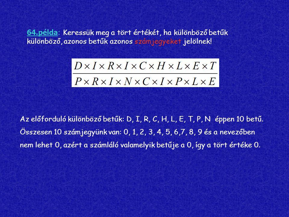 64.példa: Keressük meg a tört értékét, ha különböző betűk különböző, azonos betűk azonos számjegyeket jelölnek!