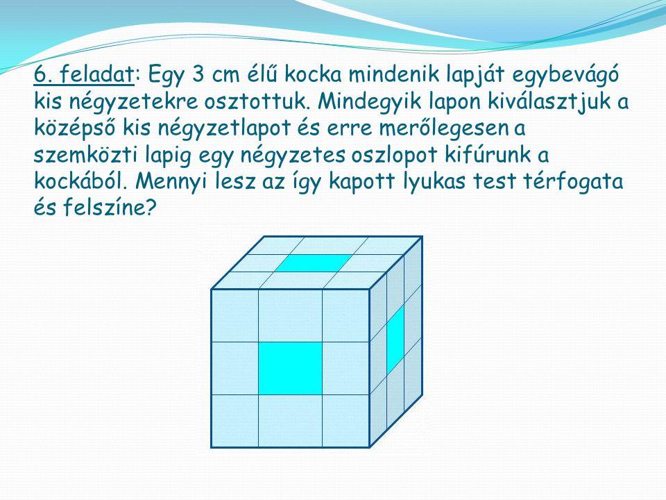 6. feladat: Egy 3 cm élű kocka mindenik lapját egybevágó kis négyzetekre osztottuk.