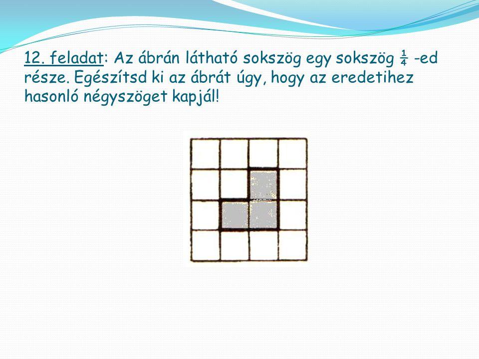 12. feladat: Az ábrán látható sokszög egy sokszög ¼ -ed része