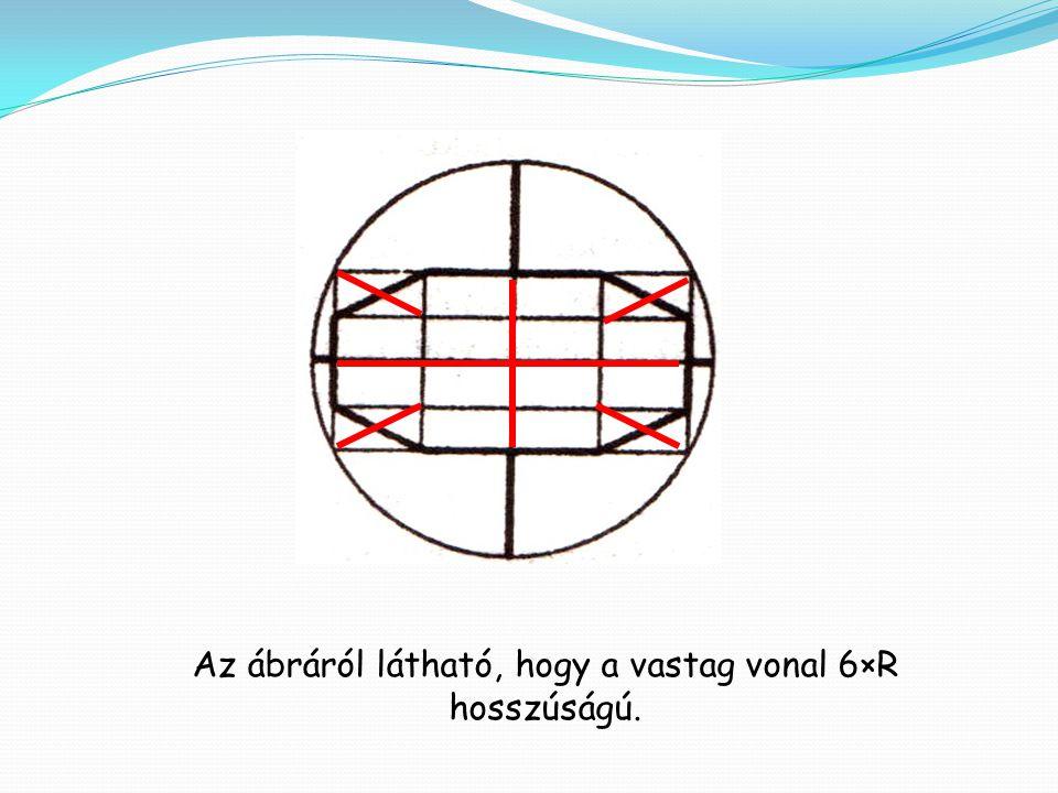 Az ábráról látható, hogy a vastag vonal 6×R hosszúságú.