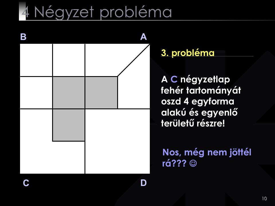4 Négyzet probléma B A 3. probléma