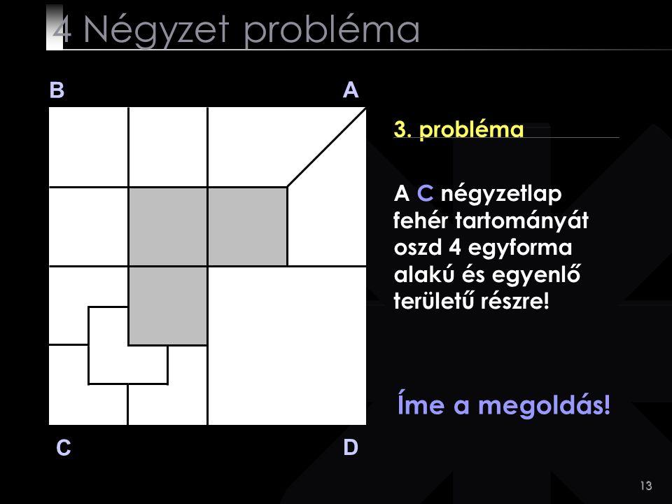 4 Négyzet probléma Íme a megoldás! B A 3. probléma