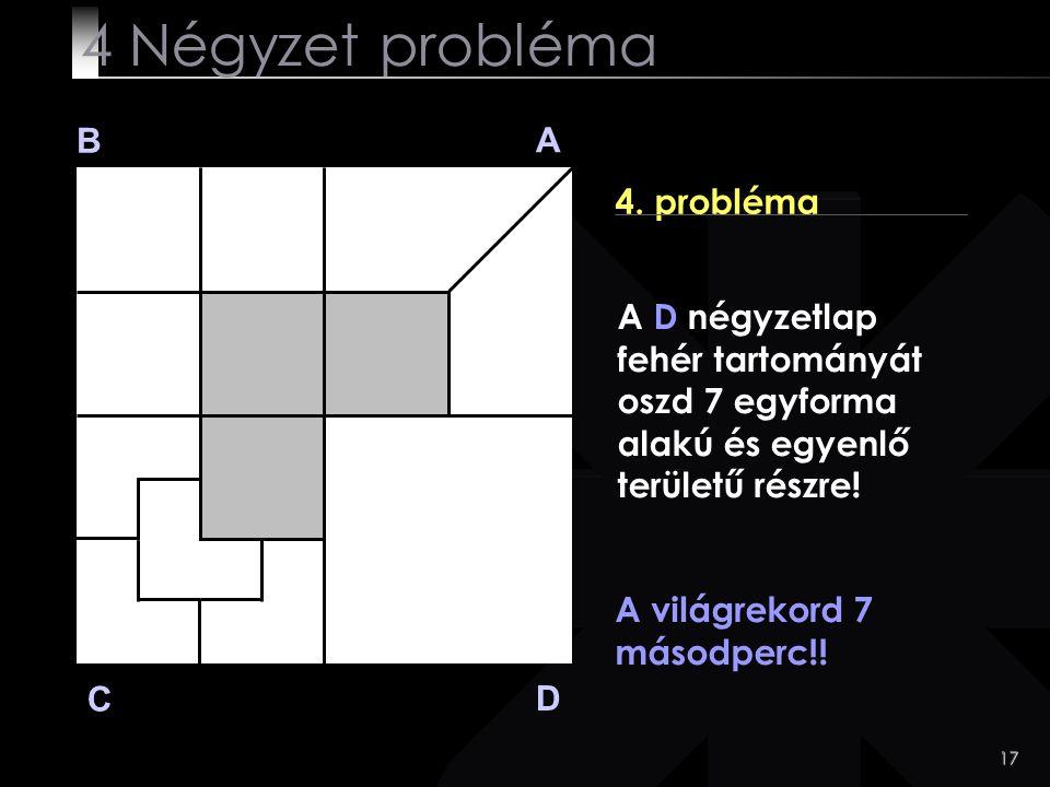4 Négyzet probléma B A 4. probléma