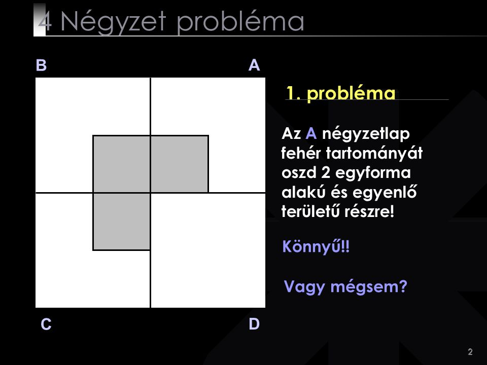 4 Négyzet probléma 1. probléma B A