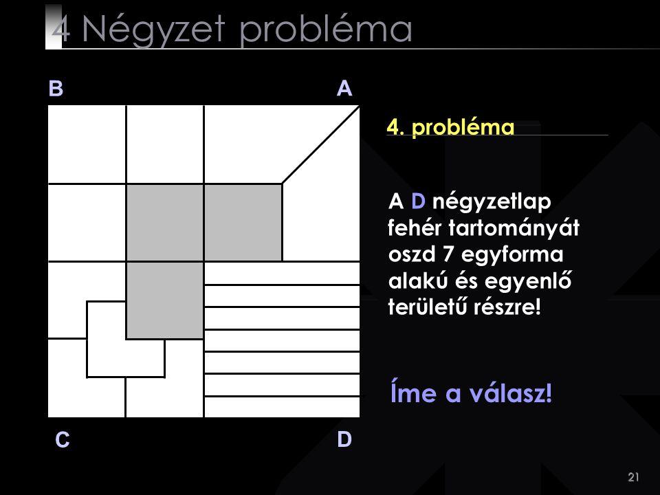 4 Négyzet probléma Íme a válasz! B A 4. probléma