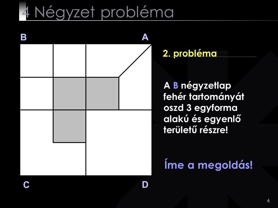 4 Négyzet probléma Íme a megoldás! B A 2. probléma