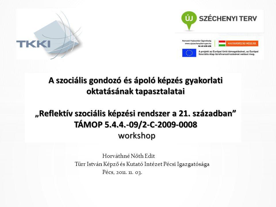 """A szociális gondozó és ápoló képzés gyakorlati oktatásának tapasztalatai """"Reflektív szociális képzési rendszer a 21. században TÁMOP 5.4.4.-09/2-C-2009-0008 workshop"""