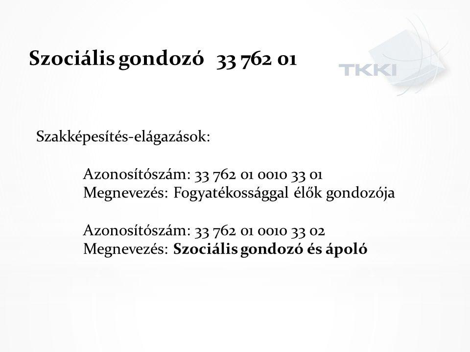 Szociális gondozó 33 762 01 Szakképesítés-elágazások: