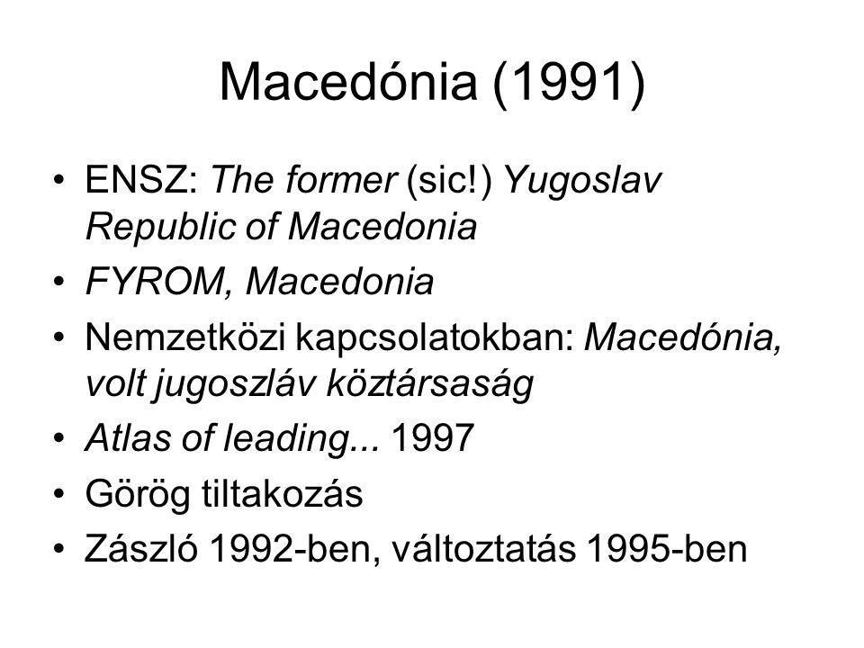 Macedónia (1991) ENSZ: The former (sic!) Yugoslav Republic of Macedonia. FYROM, Macedonia.