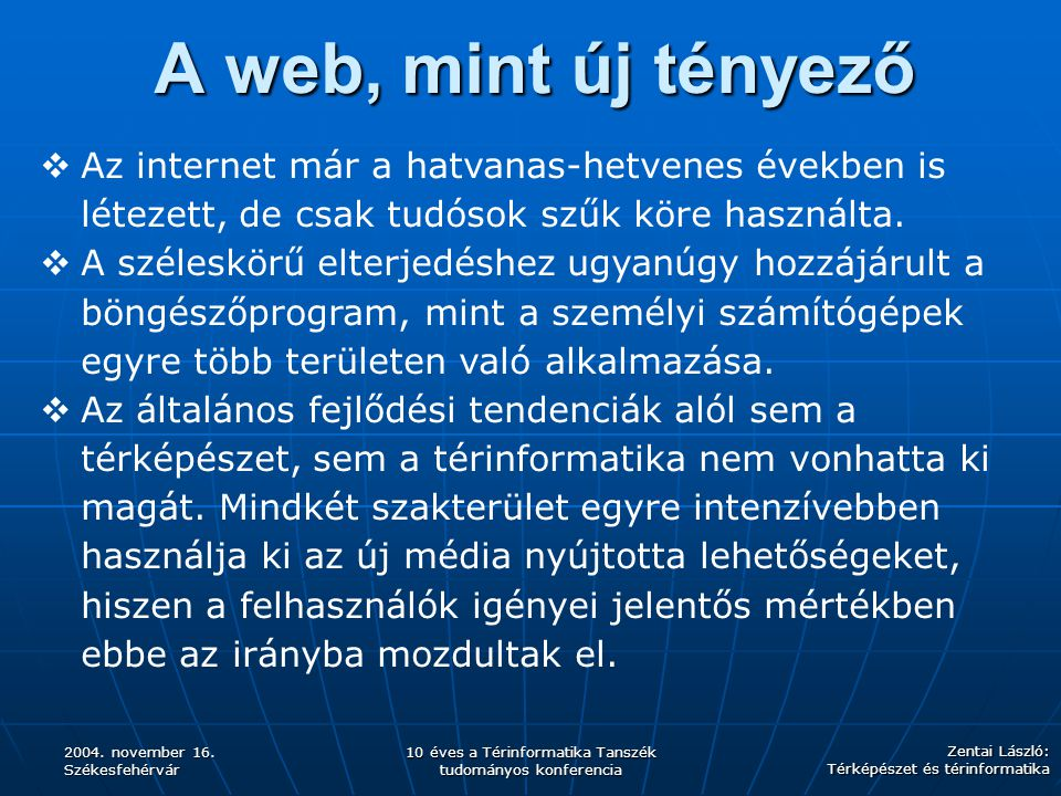 A web, mint új tényező Az internet már a hatvanas-hetvenes években is létezett, de csak tudósok szűk köre használta.
