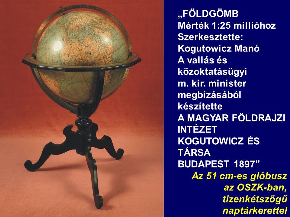 """""""FÖLDGÖMB Mérték 1:25 millióhoz Szerkesztette: Kogutowicz Manó. A vallás és közoktatásügyi. m. kir. minister megbízásából készítette."""