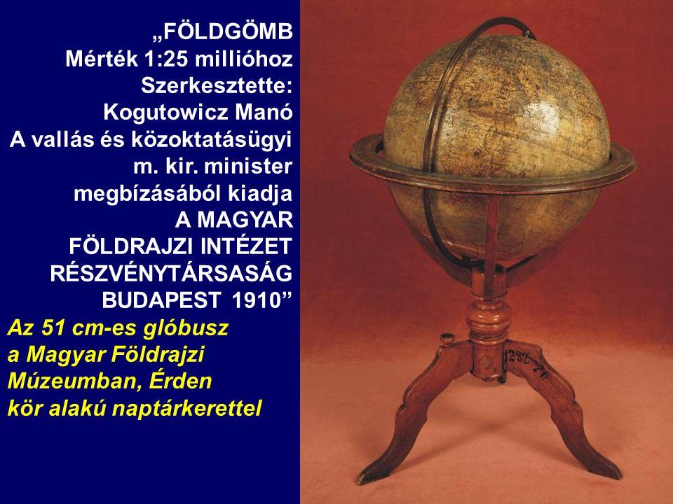 """""""FÖLDGÖMB Mérték 1:25 millióhoz Szerkesztette: Kogutowicz Manó. A vallás és közoktatásügyi. m. kir. minister megbízásából kiadja."""