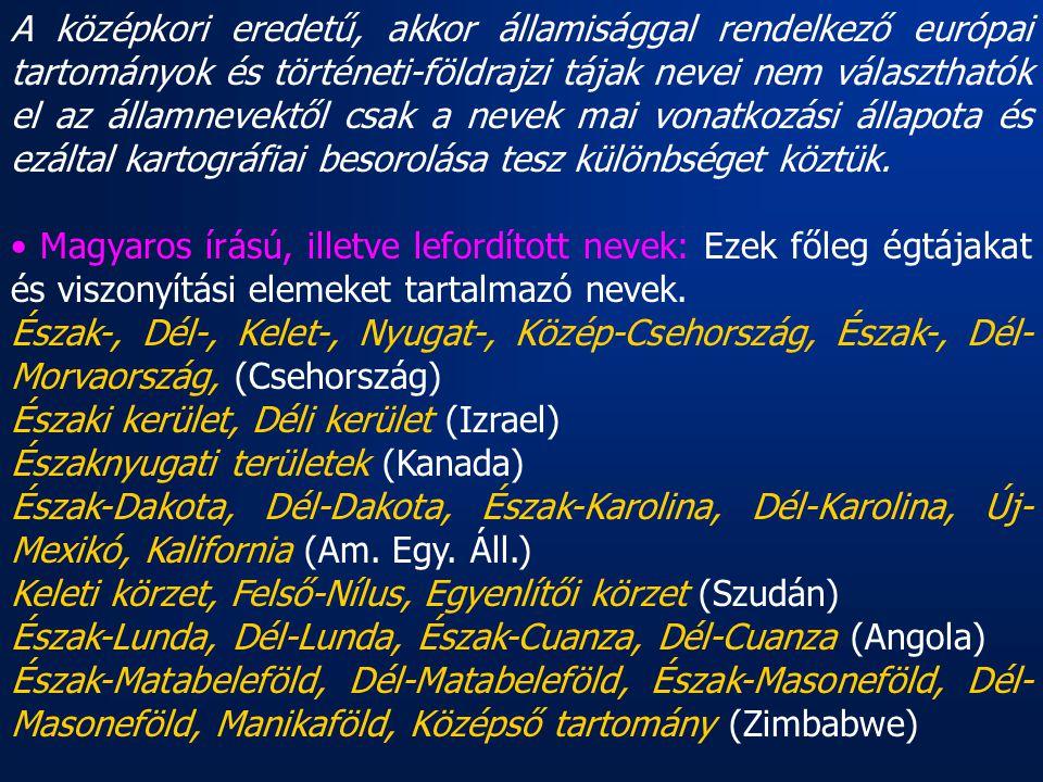 A középkori eredetű, akkor államisággal rendelkező európai tartományok és történeti-földrajzi tájak nevei nem választhatók el az államnevektől csak a nevek mai vonatkozási állapota és ezáltal kartográfiai besorolása tesz különbséget köztük.