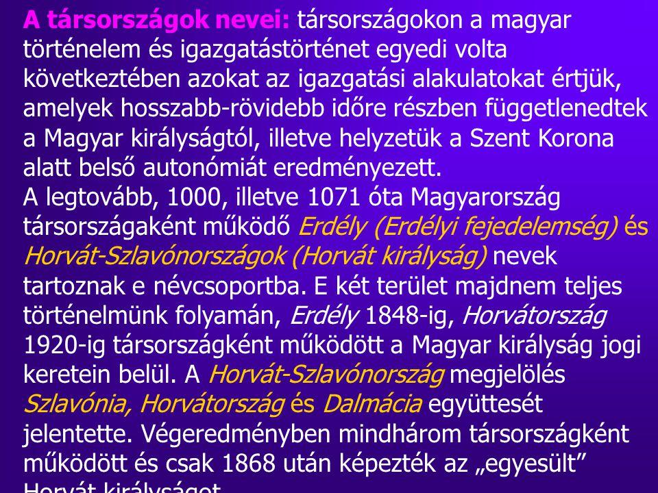A társországok nevei: társországokon a magyar történelem és igazgatástörténet egyedi volta következtében azokat az igazgatási alakulatokat értjük, amelyek hosszabb-rövidebb időre részben függetlenedtek a Magyar királyságtól, illetve helyzetük a Szent Korona alatt belső autonómiát eredményezett.