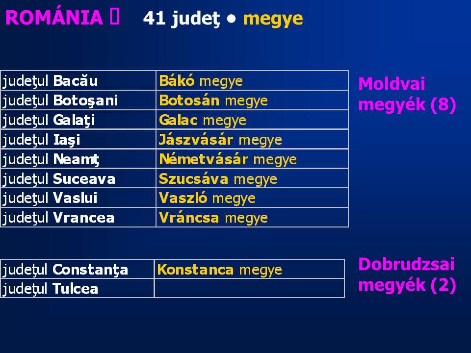 ROMÁNIA ő 41 judeţ • megye Moldvai megyék (8) Dobrudzsai megyék (2)