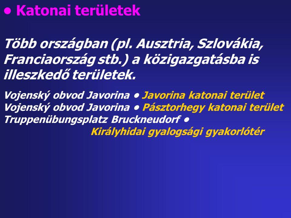 • Katonai területek Több országban (pl. Ausztria, Szlovákia, Franciaország stb.) a közigazgatásba is illeszkedő területek.