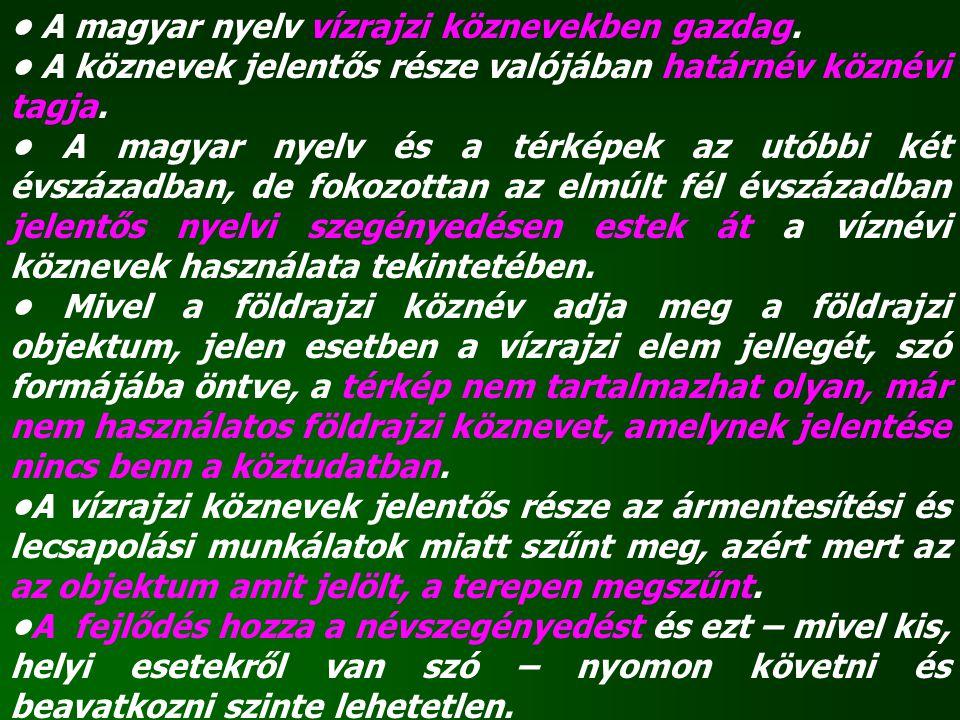 • A magyar nyelv vízrajzi köznevekben gazdag.