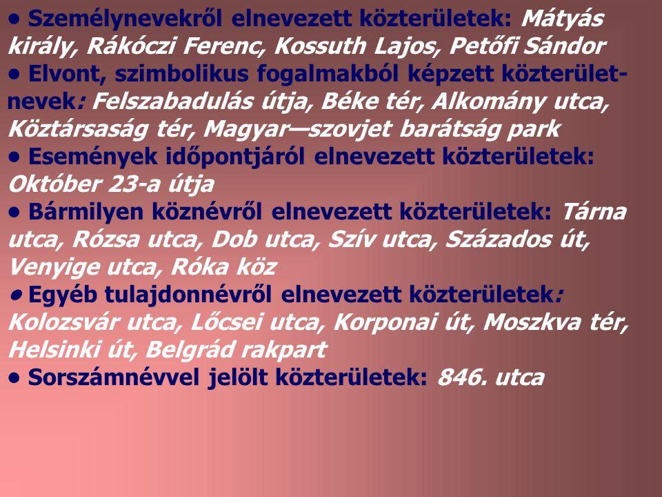 • Személynevekről elnevezett közterületek: Mátyás király, Rákóczi Ferenc, Kossuth Lajos, Petőfi Sándor