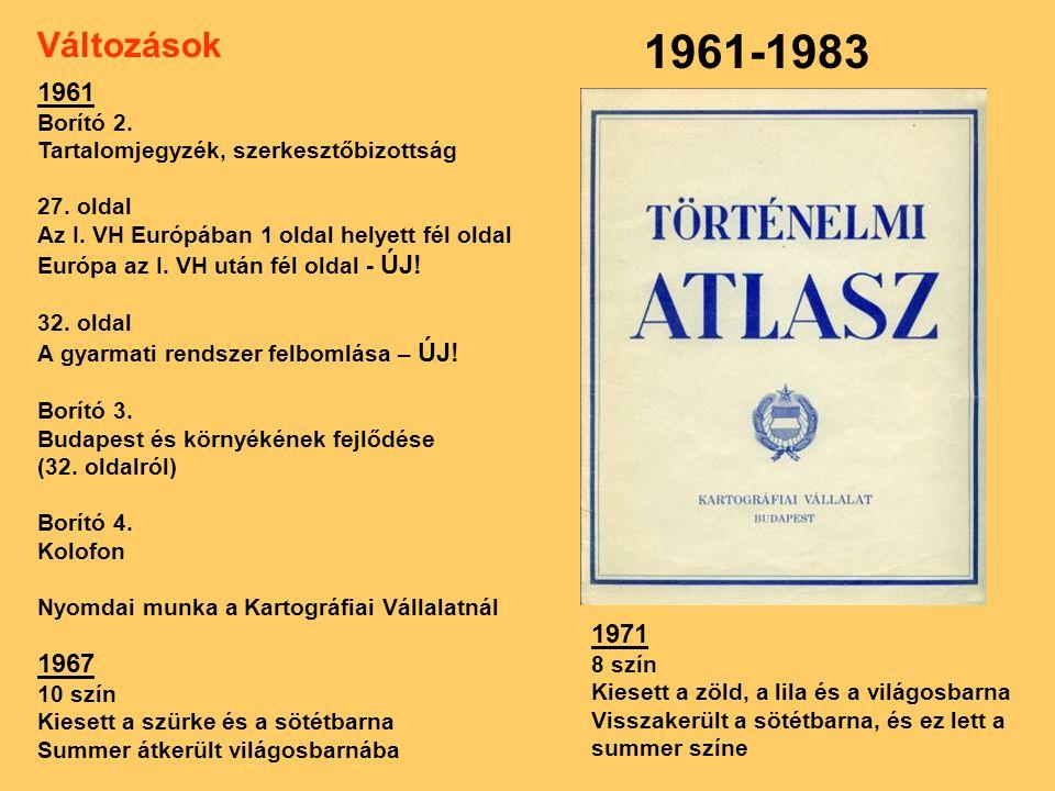 Változások 1961-1983. 1961. Borító 2. Tartalomjegyzék, szerkesztőbizottság. 27. oldal. Az I. VH Európában 1 oldal helyett fél oldal.