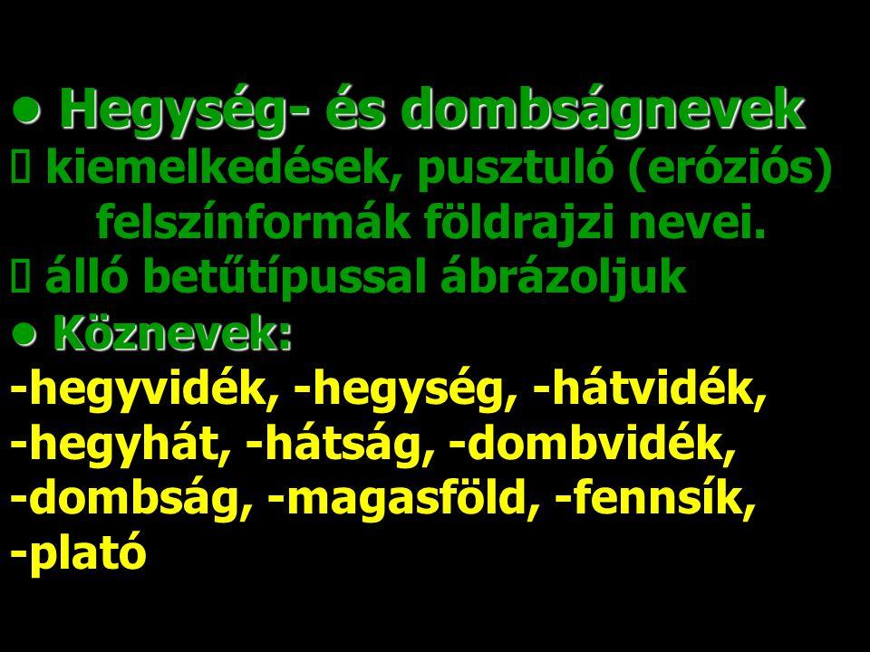 • Hegység- és dombságnevek ő kiemelkedések, pusztuló (eróziós)