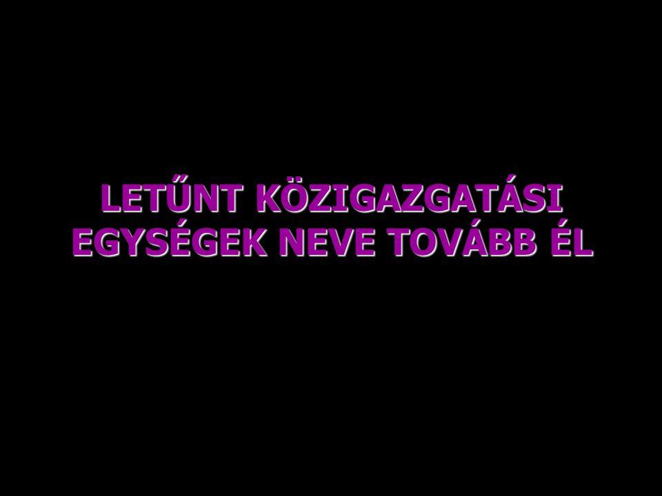 LETŰNT KÖZIGAZGATÁSI EGYSÉGEK NEVE TOVÁBB ÉL