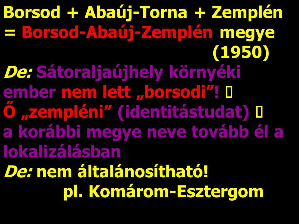 Borsod + Abaúj-Torna + Zemplén = Borsod-Abaúj-Zemplén megye (1950)
