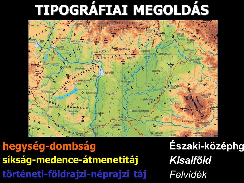 TIPOGRÁFIAI MEGOLDÁS hegység-dombság Északi-középhg. Kisalföld