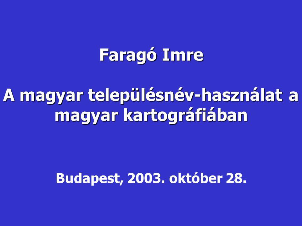 Faragó Imre A magyar településnév-használat a magyar kartográfiában