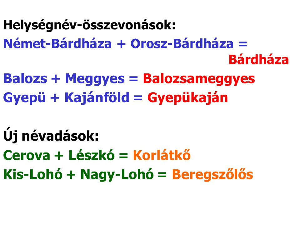 Balozs + Meggyes = Balozsameggyes Gyepü + Kajánföld = Gyepükaján