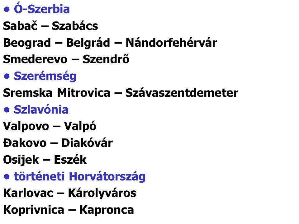 • Ó-Szerbia Sabač – Szabács. Beograd – Belgrád – Nándorfehérvár. Smederevo – Szendrő. • Szerémség.