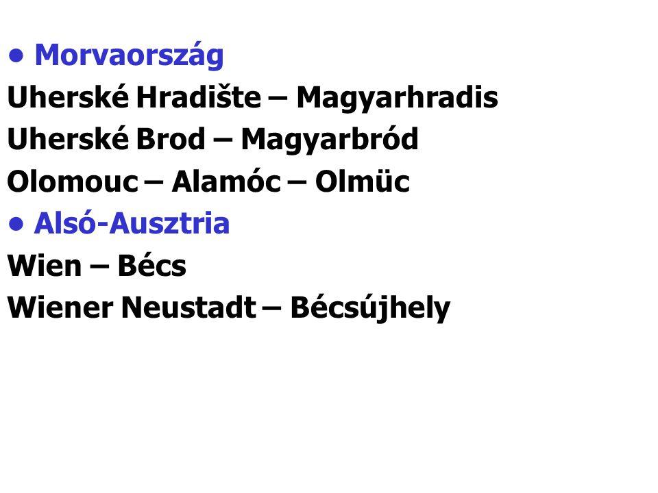 • Morvaország Uherské Hradište – Magyarhradis. Uherské Brod – Magyarbród. Olomouc – Alamóc – Olmüc.