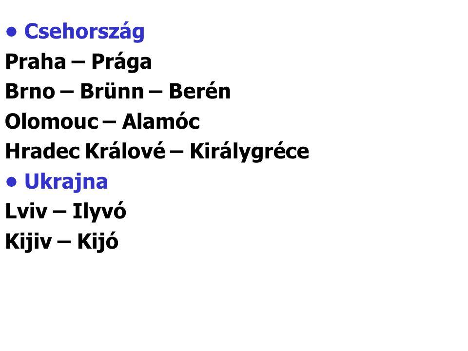 • Csehország Praha – Prága. Brno – Brünn – Berén. Olomouc – Alamóc. Hradec Králové – Királygréce.