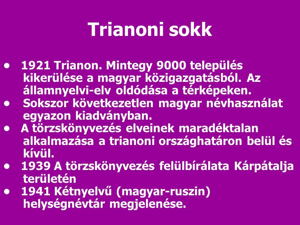 Trianoni sokk • 1921 Trianon. Mintegy 9000 település kikerülése a magyar közigazgatásból. Az államnyelvi-elv oldódása a térképeken.