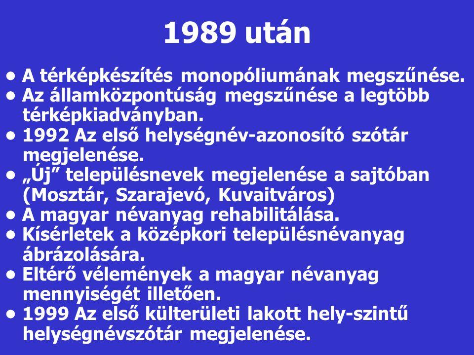 1989 után • A térképkészítés monopóliumának megszűnése.
