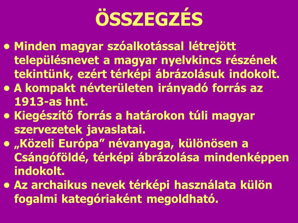 ÖSSZEGZÉS • Minden magyar szóalkotással létrejött településnevet a magyar nyelvkincs részének tekintünk, ezért térképi ábrázolásuk indokolt.