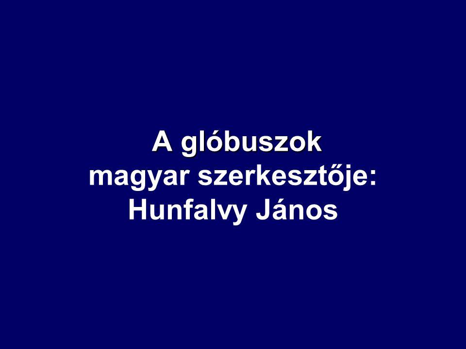 A glóbuszok magyar szerkesztője: Hunfalvy János