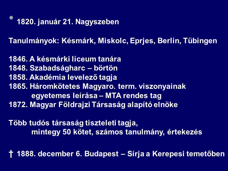 ٭ 1820. január 21. Nagyszeben Tanulmányok: Késmárk, Miskolc, Eprjes, Berlin, Tübingen. 1846. A késmárki líceum tanára.