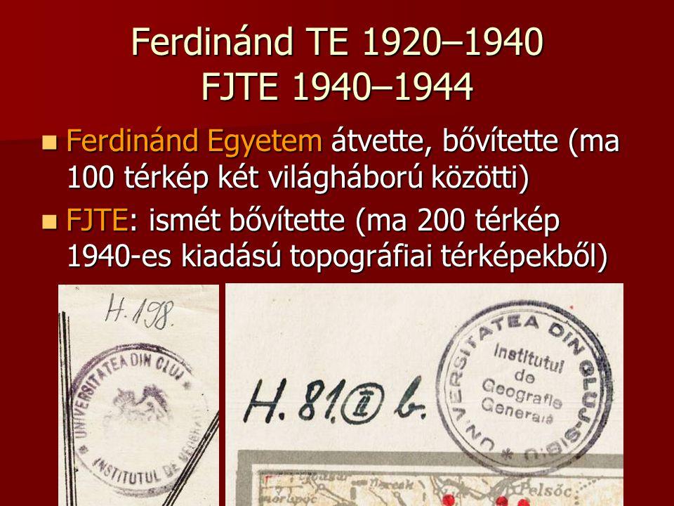 Ferdinánd TE 1920–1940 FJTE 1940–1944 Ferdinánd Egyetem átvette, bővítette (ma 100 térkép két világháború közötti)