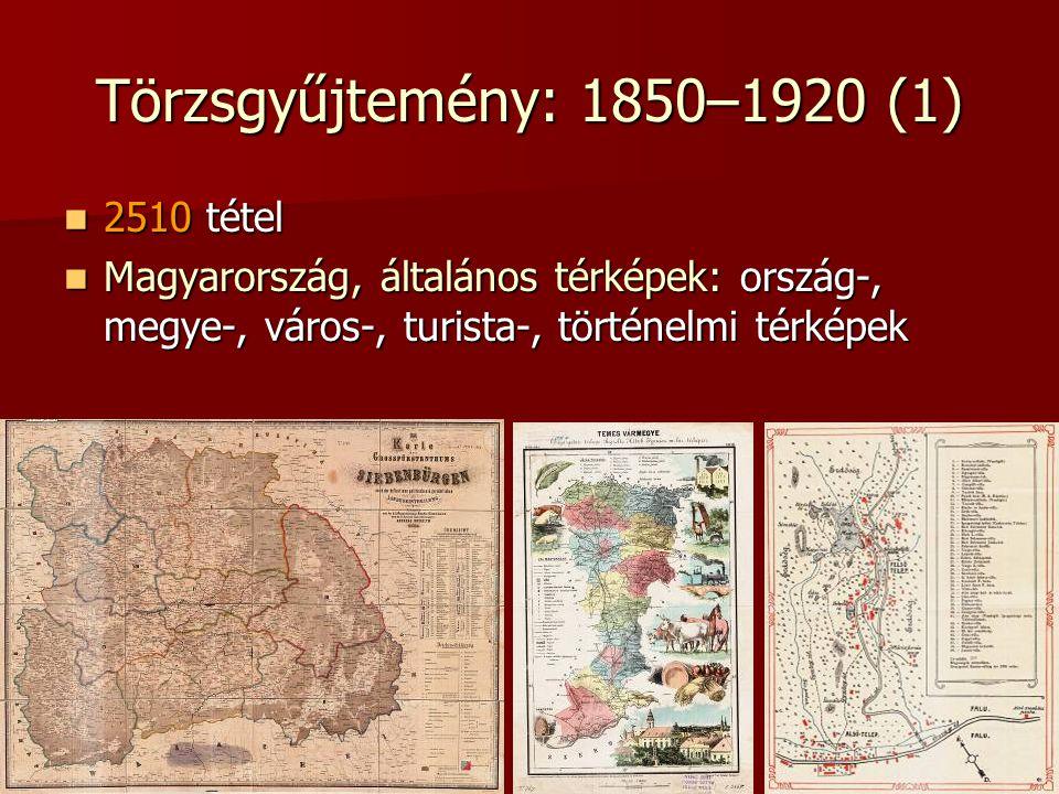 Törzsgyűjtemény: 1850–1920 (1) 2510 tétel