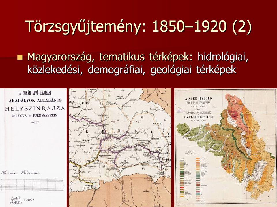 Törzsgyűjtemény: 1850–1920 (2) Magyarország, tematikus térképek: hidrológiai, közlekedési, demográfiai, geológiai térképek.