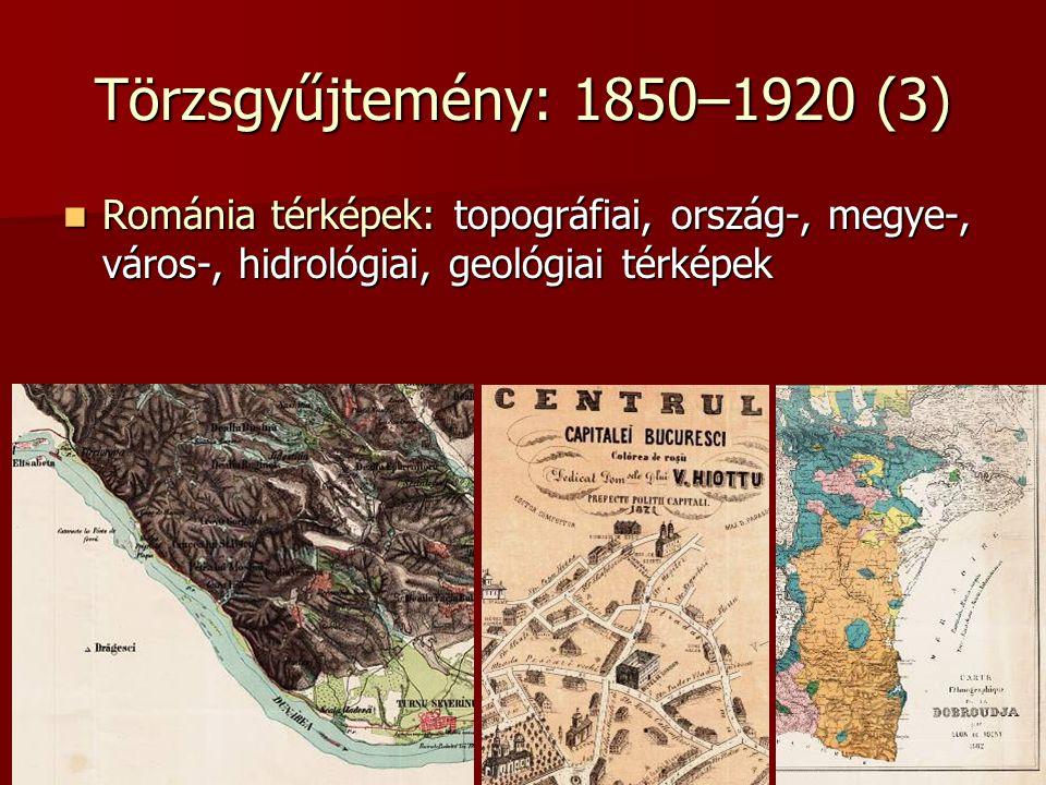 Törzsgyűjtemény: 1850–1920 (3) Románia térképek: topográfiai, ország-, megye-, város-, hidrológiai, geológiai térképek.