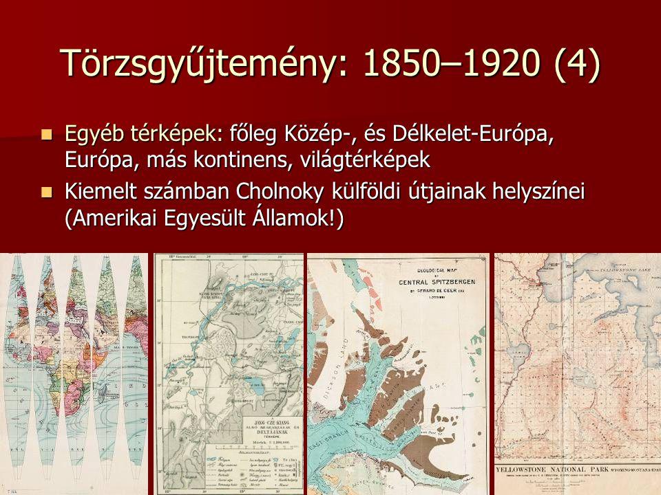 Törzsgyűjtemény: 1850–1920 (4) Egyéb térképek: főleg Közép-, és Délkelet-Európa, Európa, más kontinens, világtérképek.